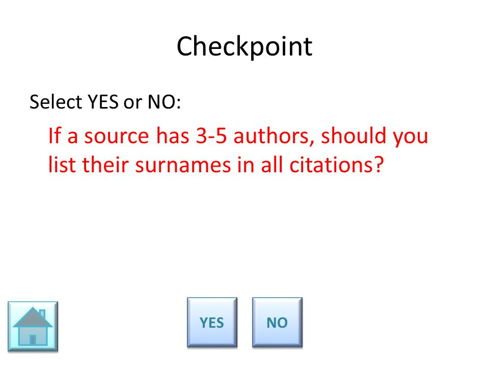 Checkpoint Select YES or NO: If a source has 3-5 authors, should you list their surnames in all citations? YES NO
