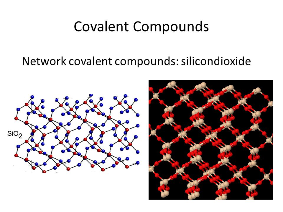 Covalent Compounds Network covalent compounds: silicondioxide