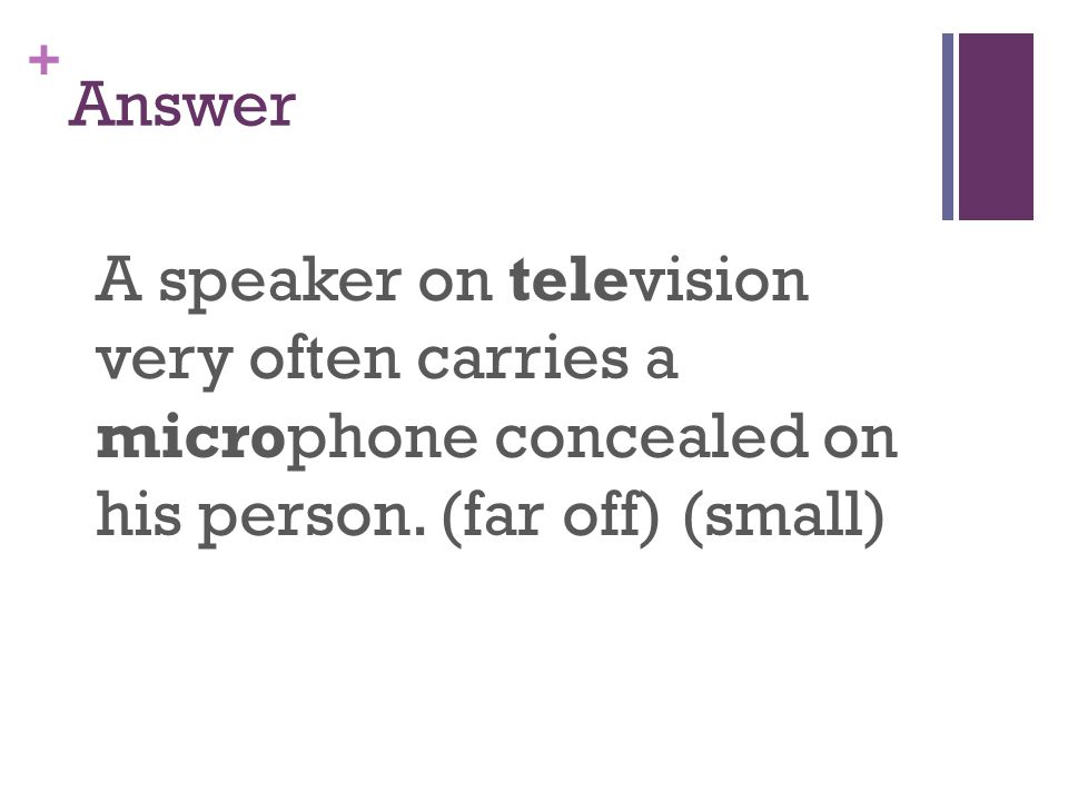 + Answer A speaker on television very often carries a microphone concealed on his person.