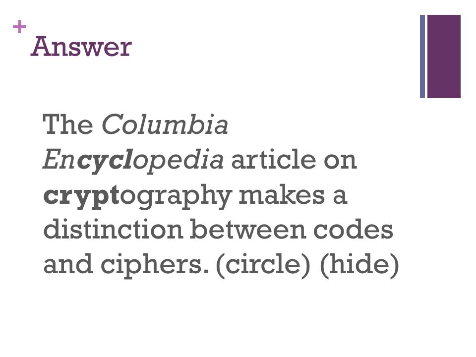 + Answer The Columbia Encyclopedia article on cryptography makes a distinction between codes and ciphers.