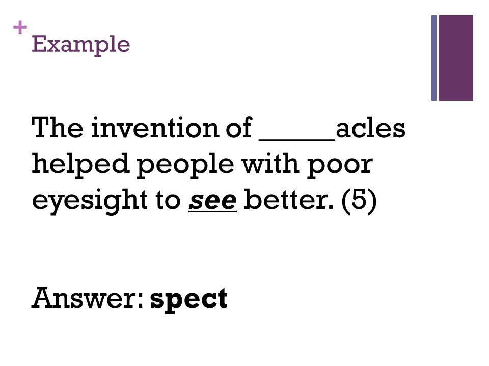 + Example The invention of _____acles helped people with poor eyesight to see better.