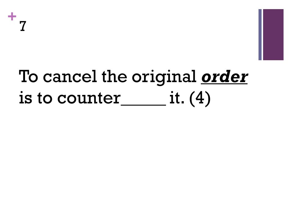 + 7 To cancel the original order is to counter_____ it. (4)
