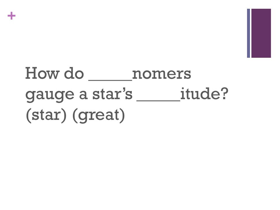 + How do _____nomers gauge a star's _____itude? (star) (great)