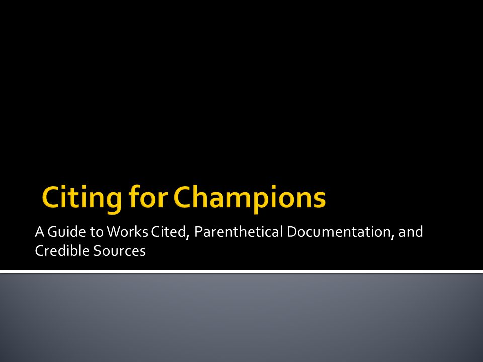 A Guide to Works Cited, Parenthetical Documentation, and Credible Sources