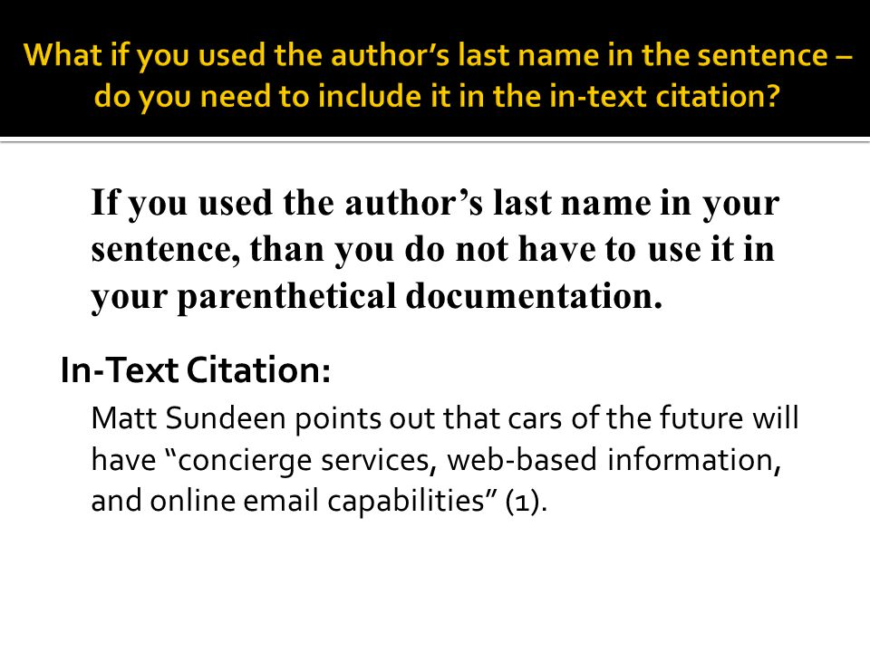 If you used the author's last name in your sentence, than you do not have to use it in your parenthetical documentation. In-Text Citation: Matt Sundee