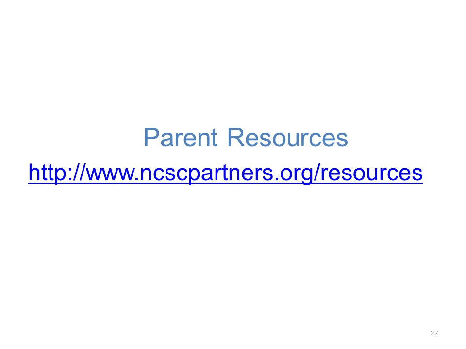 27 Parent Resources http://www.ncscpartners.org/resources