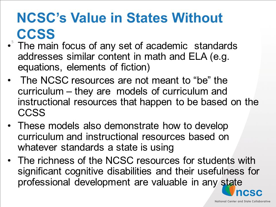 NCSC's Value in States Without CCSS The main focus of any set of academic standards addresses similar content in math and ELA (e.g.