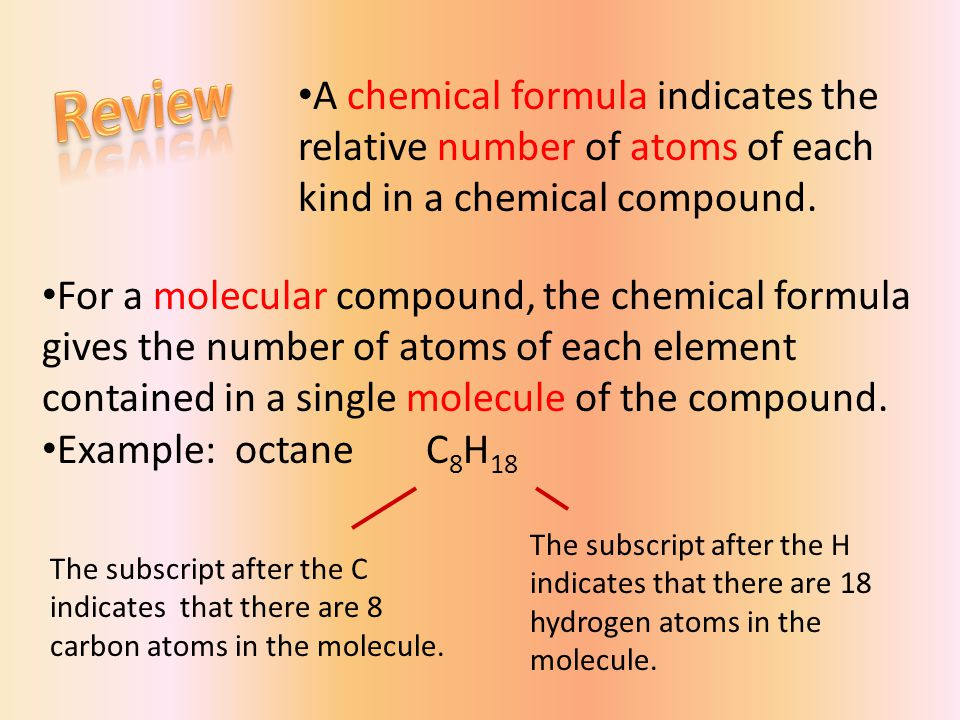A chemical formula indicates the relative number of atoms of each kind in a chemical compound.