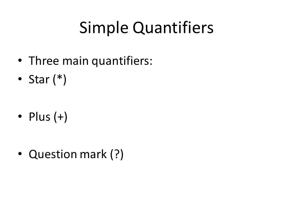 Simple Quantifiers Three main quantifiers: Star (*) Plus (+) Question mark ( )