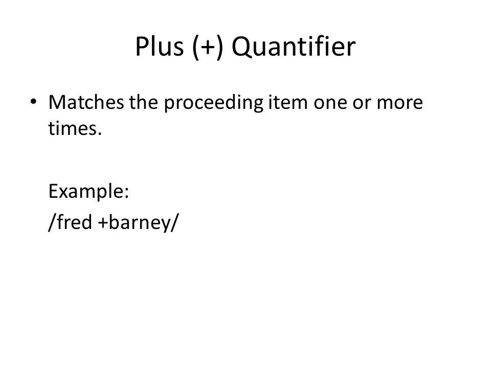 Question Mark (?) Quantifier Makes the preceding item optional Example: /bam-?bam/
