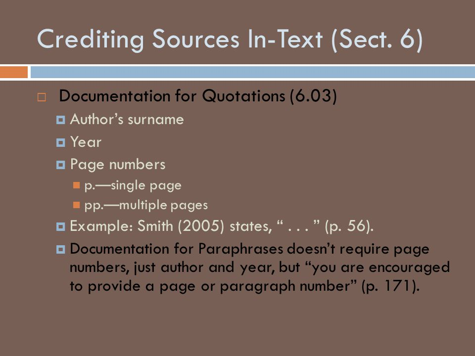 Crediting Sources In-Text (Sect. 6)  Documentation for Quotations (6.03)  Author's surname  Year  Page numbers p.—single page pp.—multiple pages 
