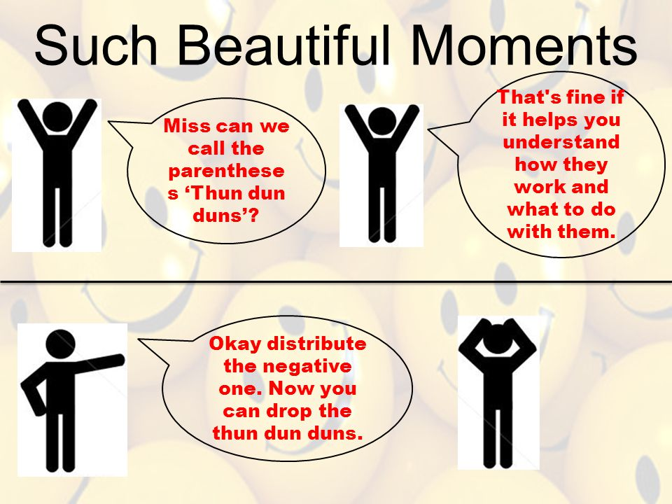 Such Beautiful Moments Miss can we call the parenthese s 'Thun dun duns'? That's fine if it helps you understand how they work and what to do with the