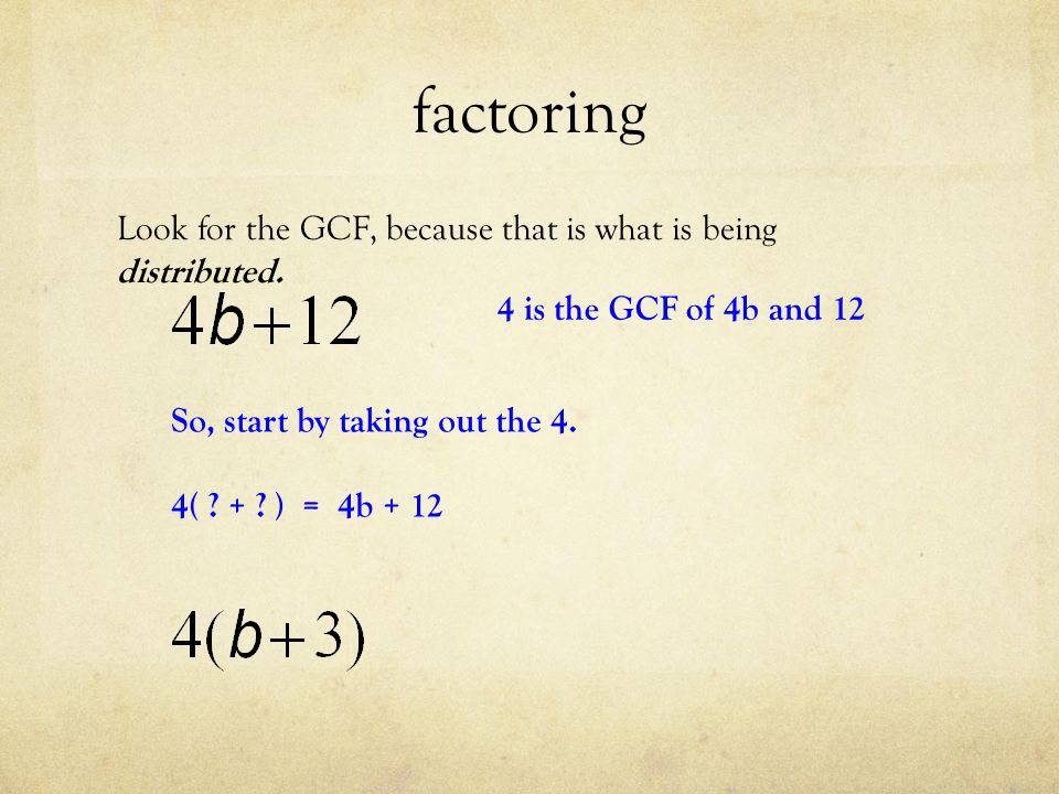 factoring Look for the GCF, because that is what is being distributed.