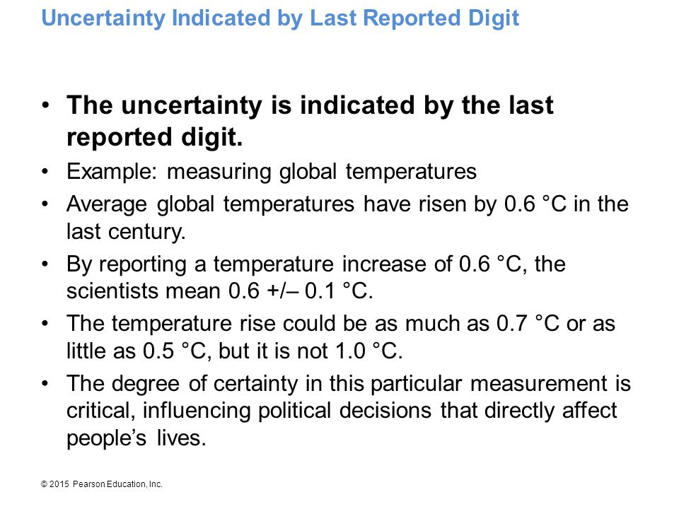 © 2015 Pearson Education, Inc. The uncertainty is indicated by the last reported digit. Example: measuring global temperatures Average global temperat