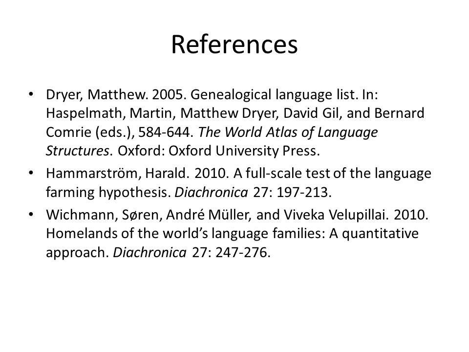 References Dryer, Matthew. 2005. Genealogical language list.