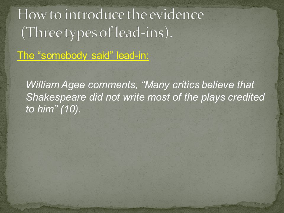 The somebody said lead-in: William Agee comments, Many critics believe that Shakespeare did not write most of the plays credited to him (10).