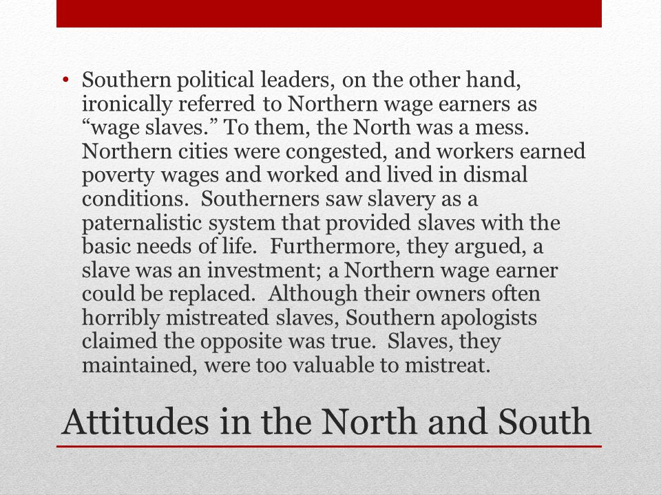 "Attitudes in the North and South Southern political leaders, on the other hand, ironically referred to Northern wage earners as ""wage slaves."" To them"