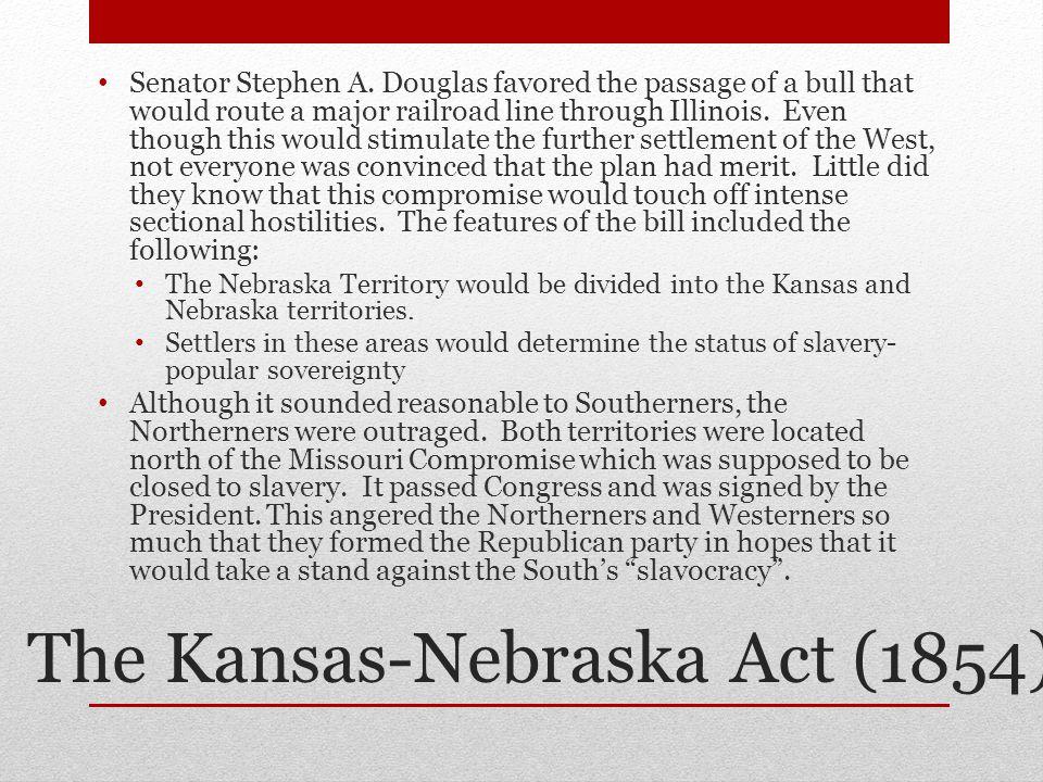 The Kansas-Nebraska Act (1854) Senator Stephen A.