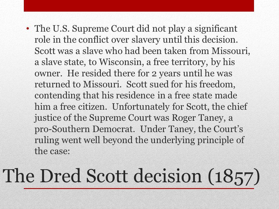 The Dred Scott decision (1857) The U.S.
