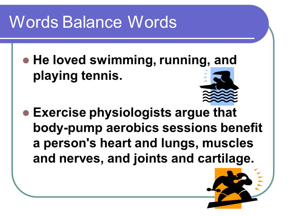 Words Balance Words He loved swimming, running, and playing tennis.