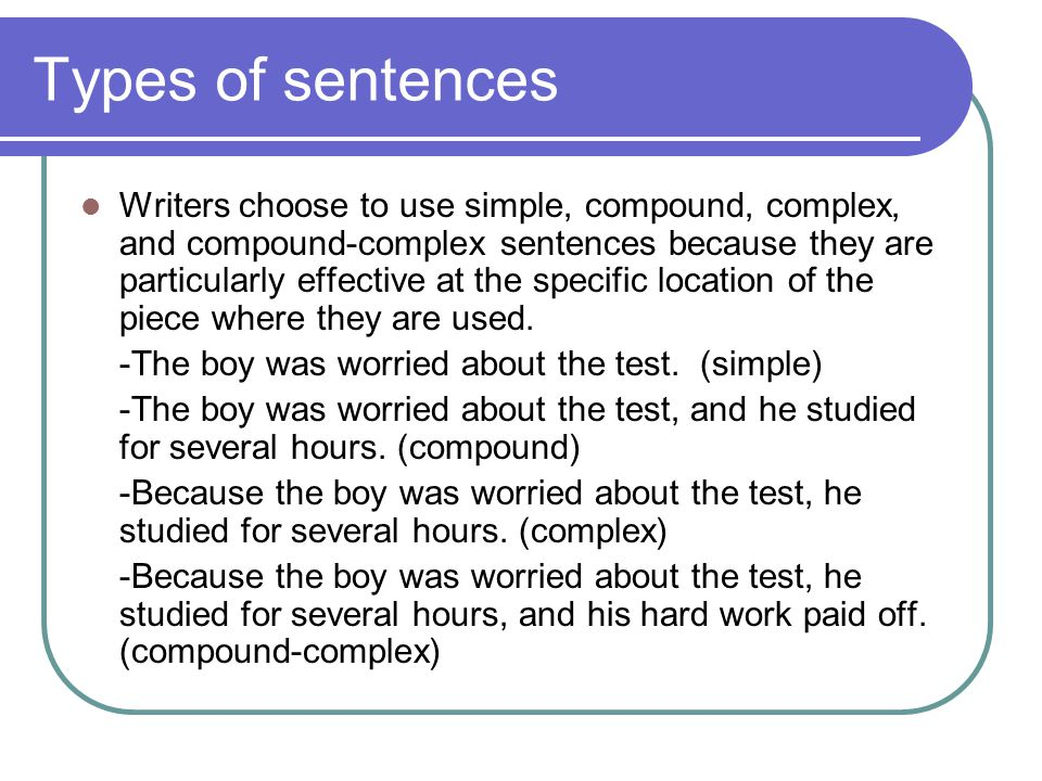 Types of sentences Writers choose to use simple, compound, complex, and compound-complex sentences because they are particularly effective at the specific location of the piece where they are used.