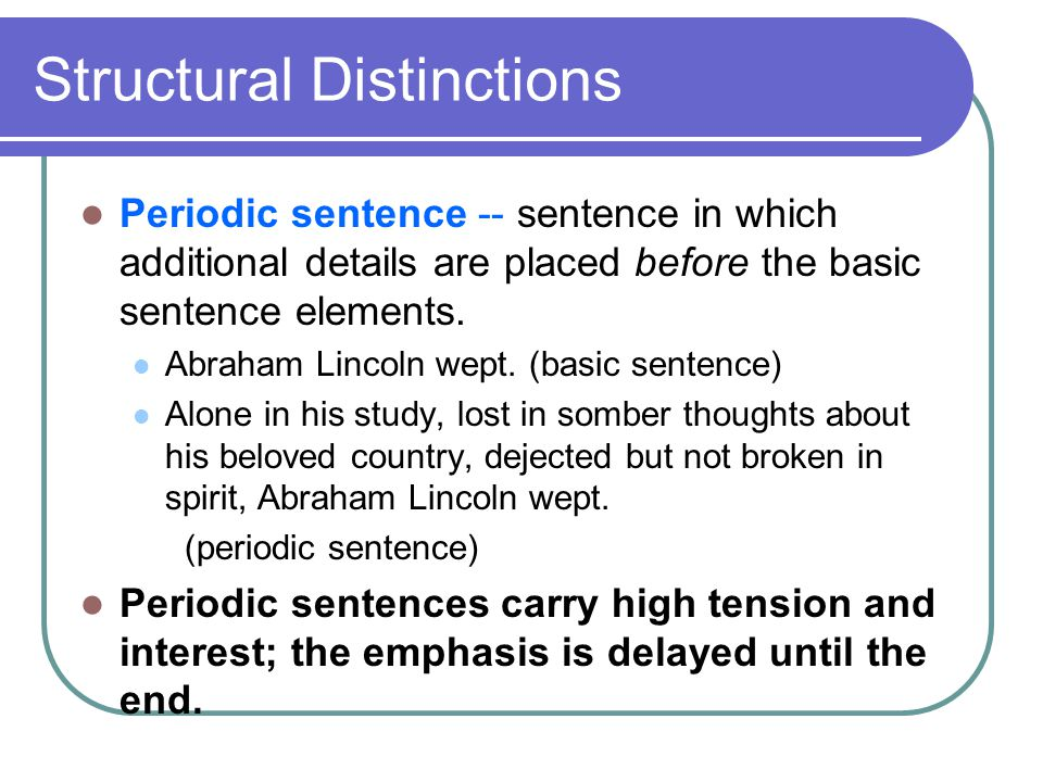 Structural Distinctions Periodic sentence -- sentence in which additional details are placed before the basic sentence elements.