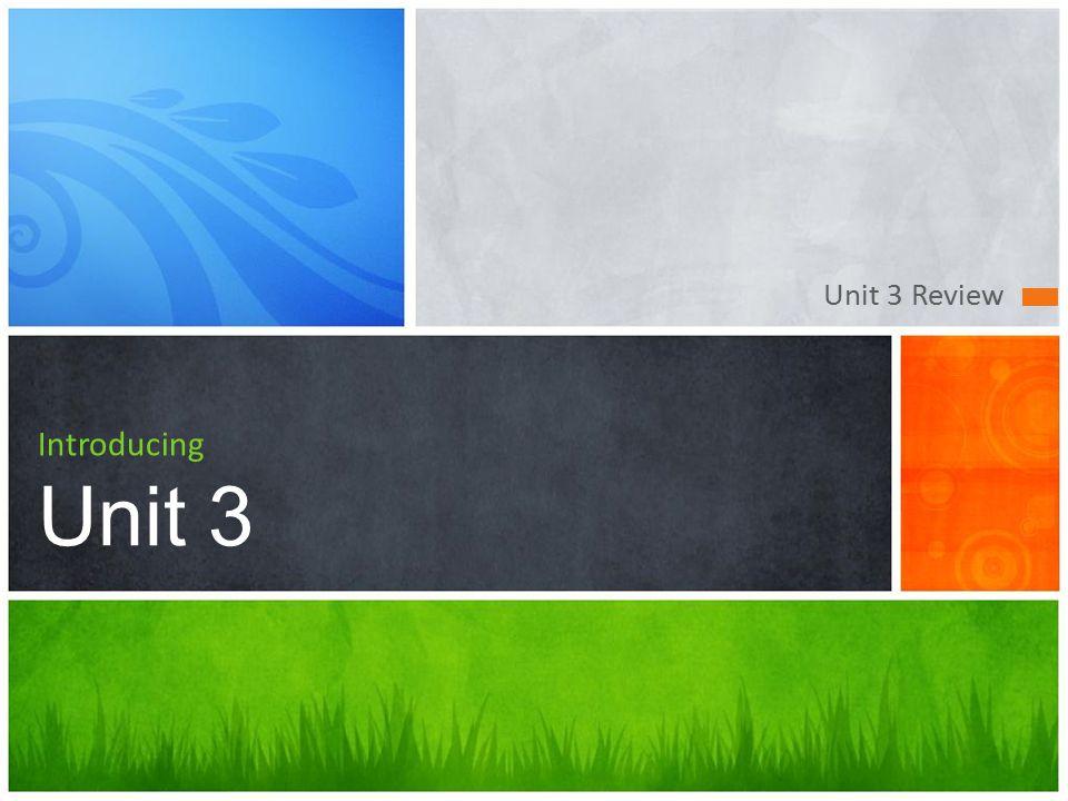 Unit 3 Review Introducing Unit 3