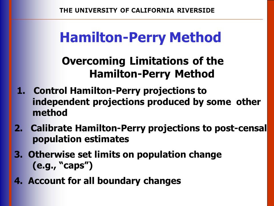 THE UNIVERSITY OF CALIFORNIA RIVERSIDE The University of Mississippi Institute for Advanced Education in Geospatial Science Hamilton-Perry Method Overcoming Limitations of the Hamilton-Perry Method 1.