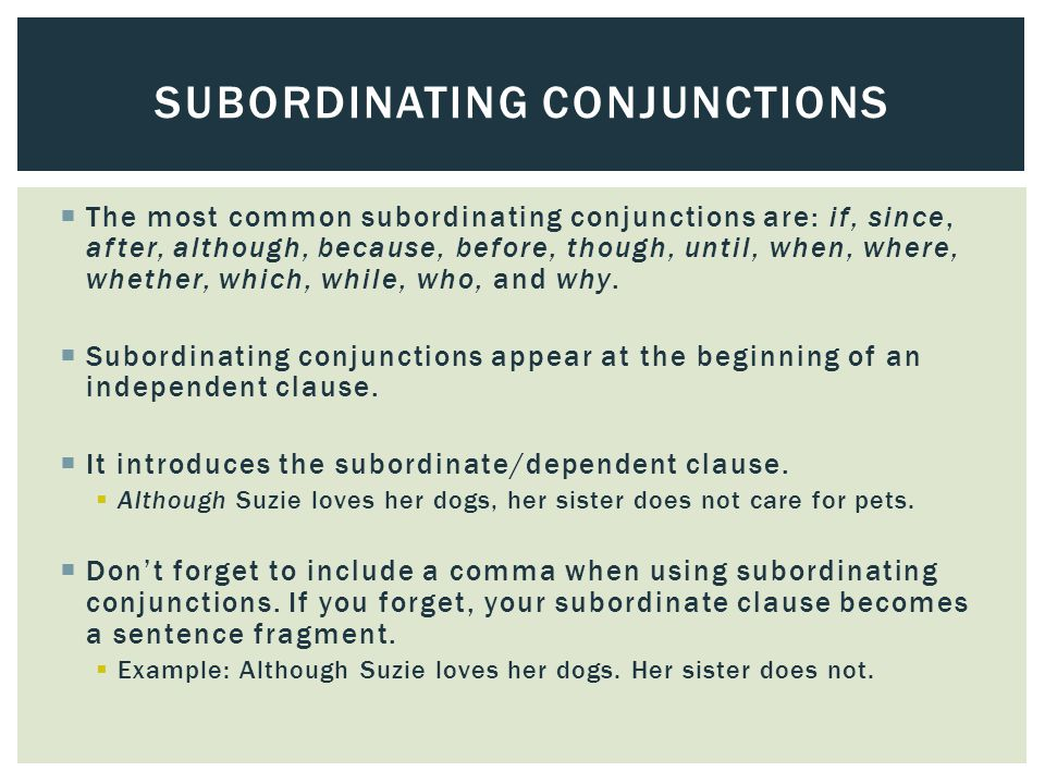  The most common subordinating conjunctions are: if, since, after, although, because, before, though, until, when, where, whether, which, while, who,