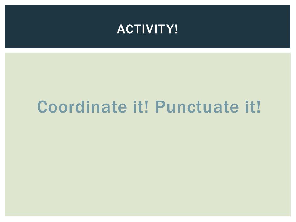 Coordinate it! Punctuate it! ACTIVITY!