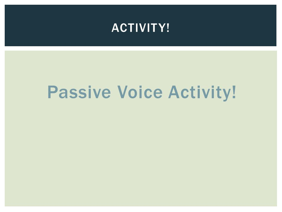 Passive Voice Activity! ACTIVITY!