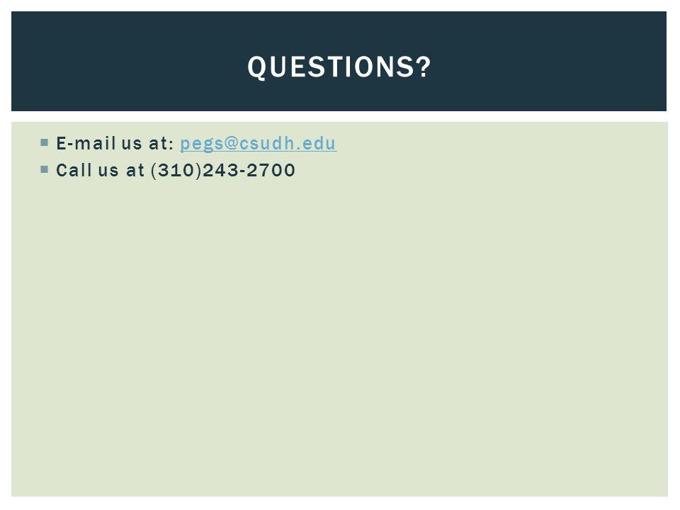  E-mail us at: pegs@csudh.edupegs@csudh.edu  Call us at (310)243-2700 QUESTIONS