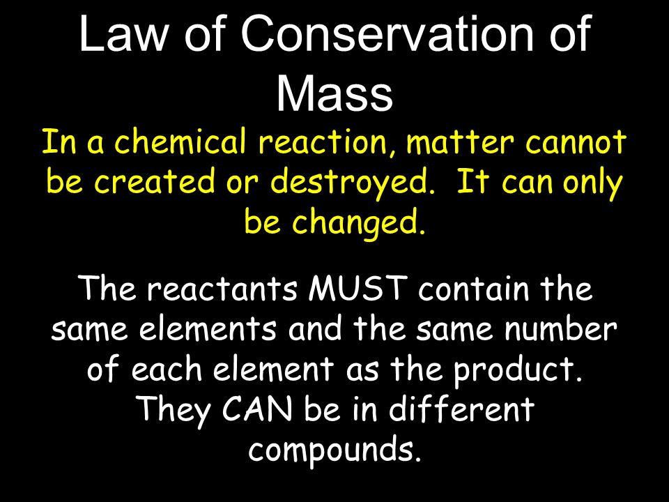 Law of Conservation of Mass In a chemical reaction, matter cannot be created or destroyed.