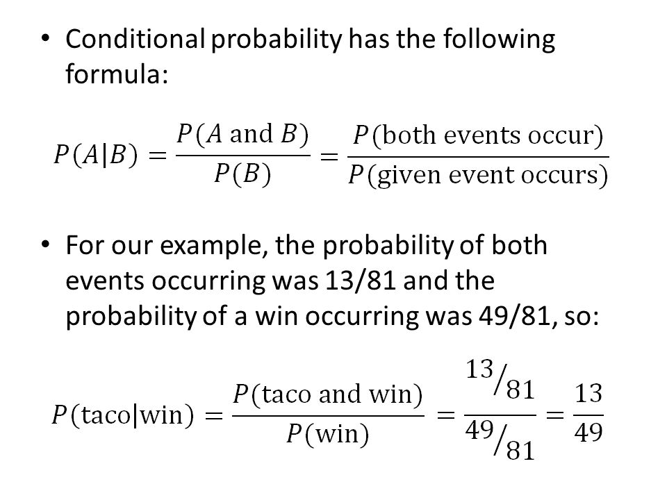 Conditional probability has the following formula: For our example, the probability of both events occurring was 13/81 and the probability of a win oc