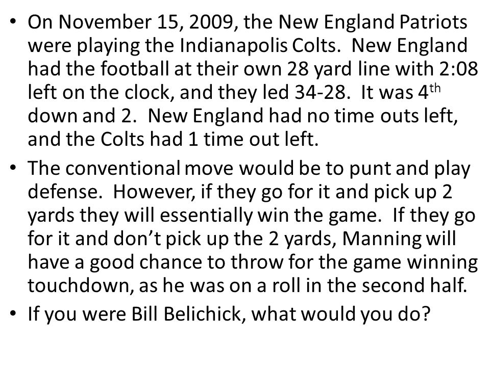 On November 15, 2009, the New England Patriots were playing the Indianapolis Colts. New England had the football at their own 28 yard line with 2:08 l