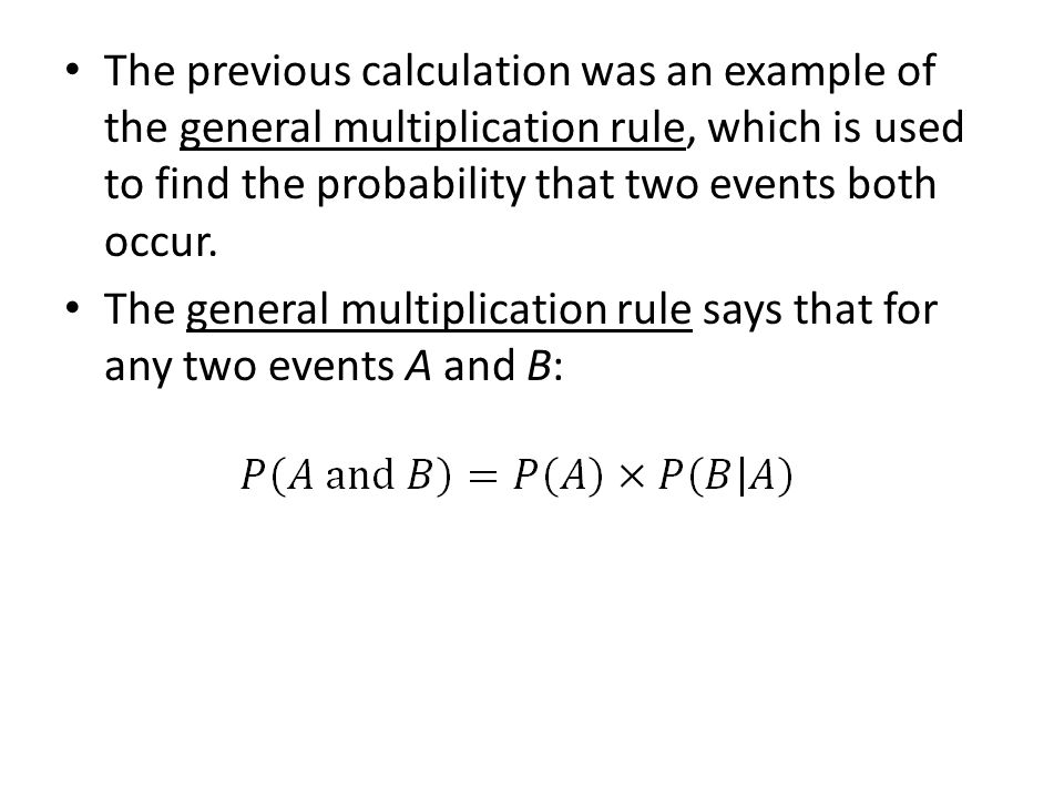 The previous calculation was an example of the general multiplication rule, which is used to find the probability that two events both occur. The gene
