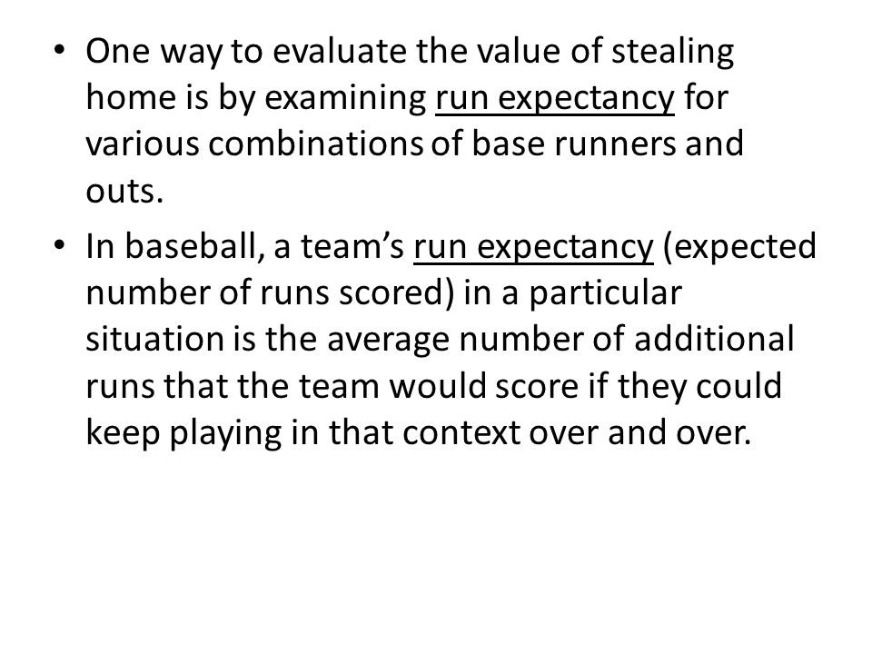 One way to evaluate the value of stealing home is by examining run expectancy for various combinations of base runners and outs.