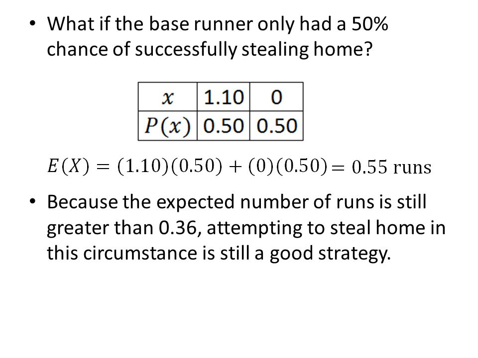 What if the base runner only had a 50% chance of successfully stealing home? Because the expected number of runs is still greater than 0.36, attemptin