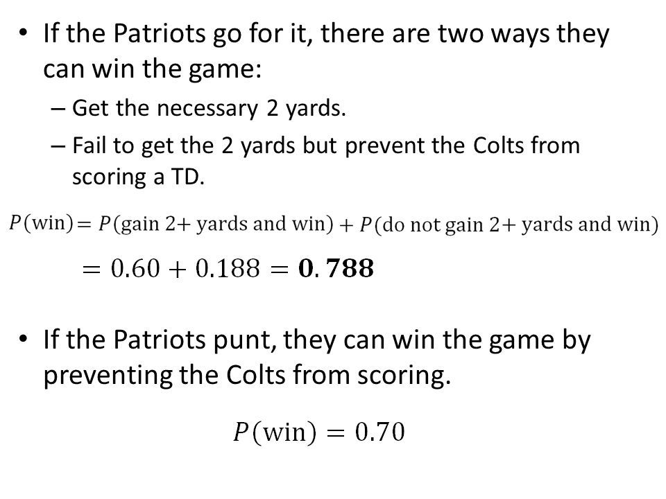 If the Patriots go for it, there are two ways they can win the game: – Get the necessary 2 yards. – Fail to get the 2 yards but prevent the Colts from