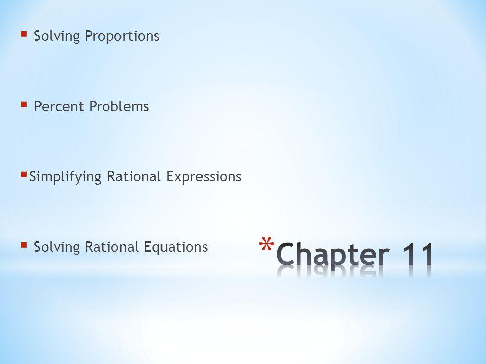  Solving Proportions  Percent Problems  Simplifying Rational Expressions  Solving Rational Equations