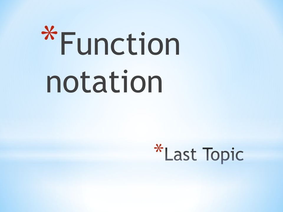 * Function notation