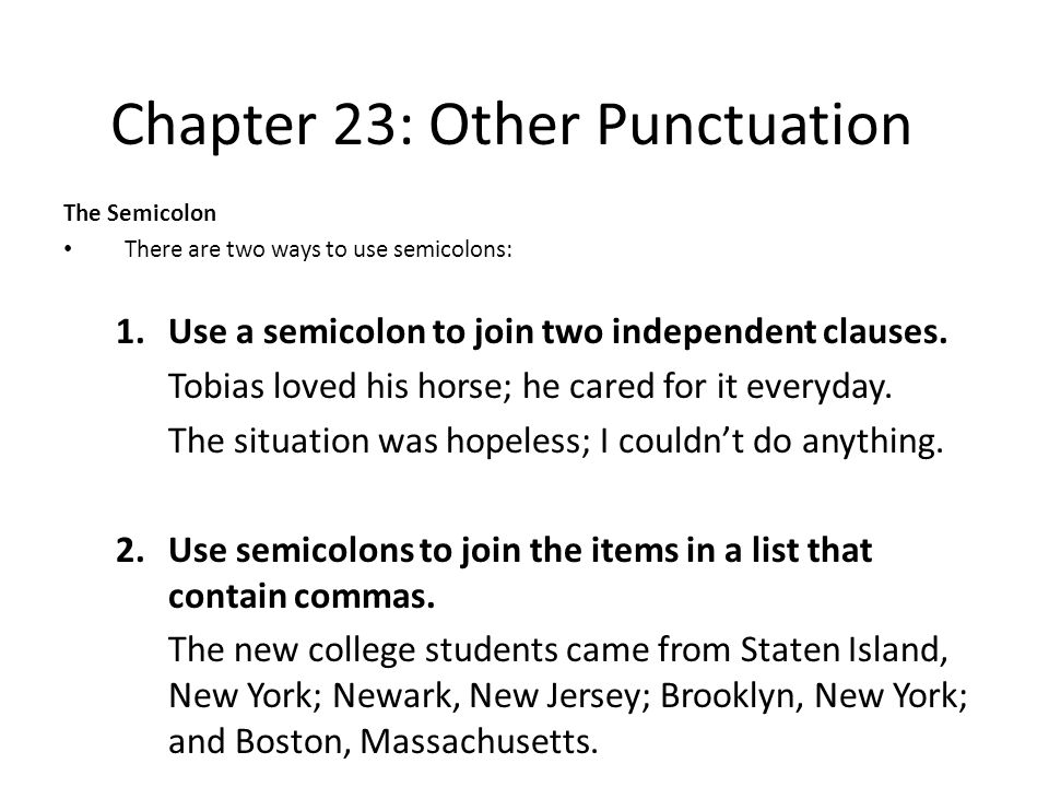 Chapter 23: Other Punctuation The Colon The colon is used at the end of a complete statement; it introduces a list or an explanation: 1.A colon introduces a list: When I went to the grocery story, I picked up a few things: eggs, milk, and tea.