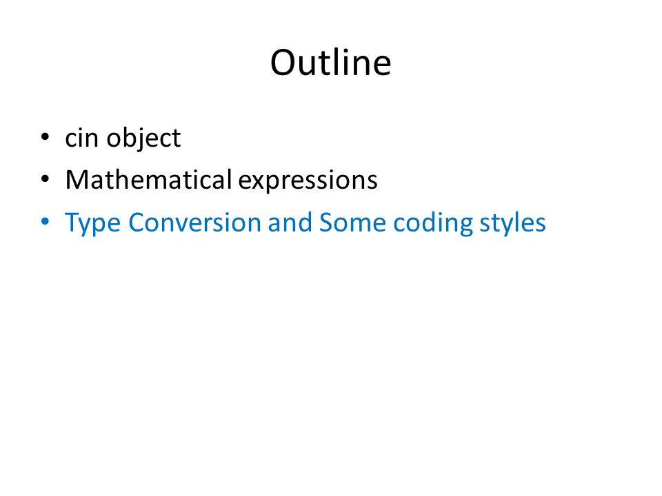 Outline cin object Mathematical expressions Type Conversion and Some coding styles
