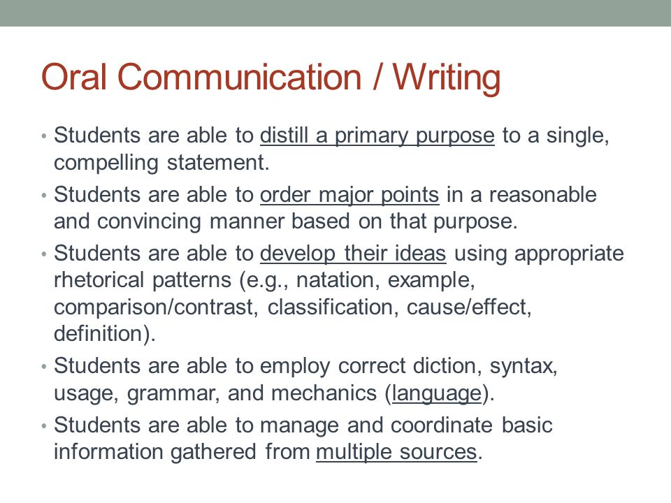 Oral Communication / Writing Students are able to distill a primary purpose to a single, compelling statement.