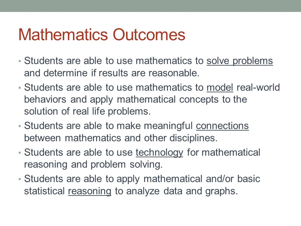 Mathematics Outcomes Students are able to use mathematics to solve problems and determine if results are reasonable.