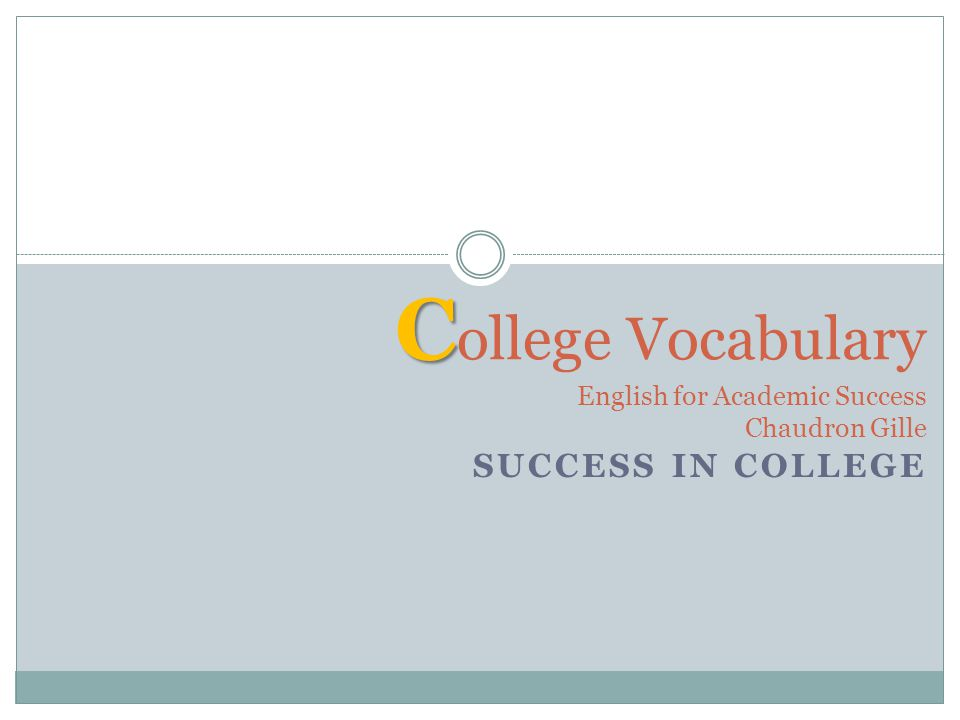 SUCCESS IN COLLEGE C ollege Vocabulary English for Academic Success Chaudron Gille