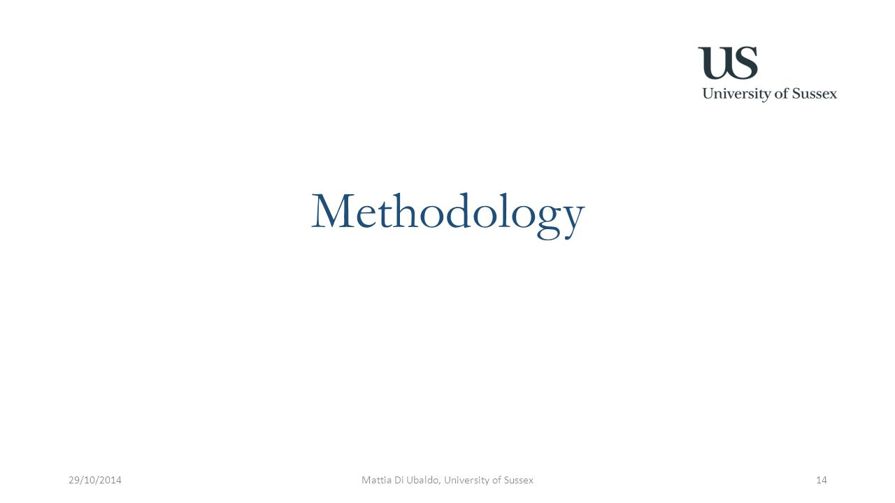 Methodology 29/10/2014Mattia Di Ubaldo, University of Sussex14
