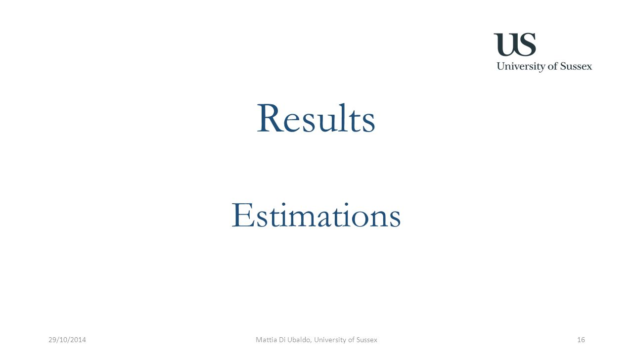 Results Estimations 29/10/2014Mattia Di Ubaldo, University of Sussex16