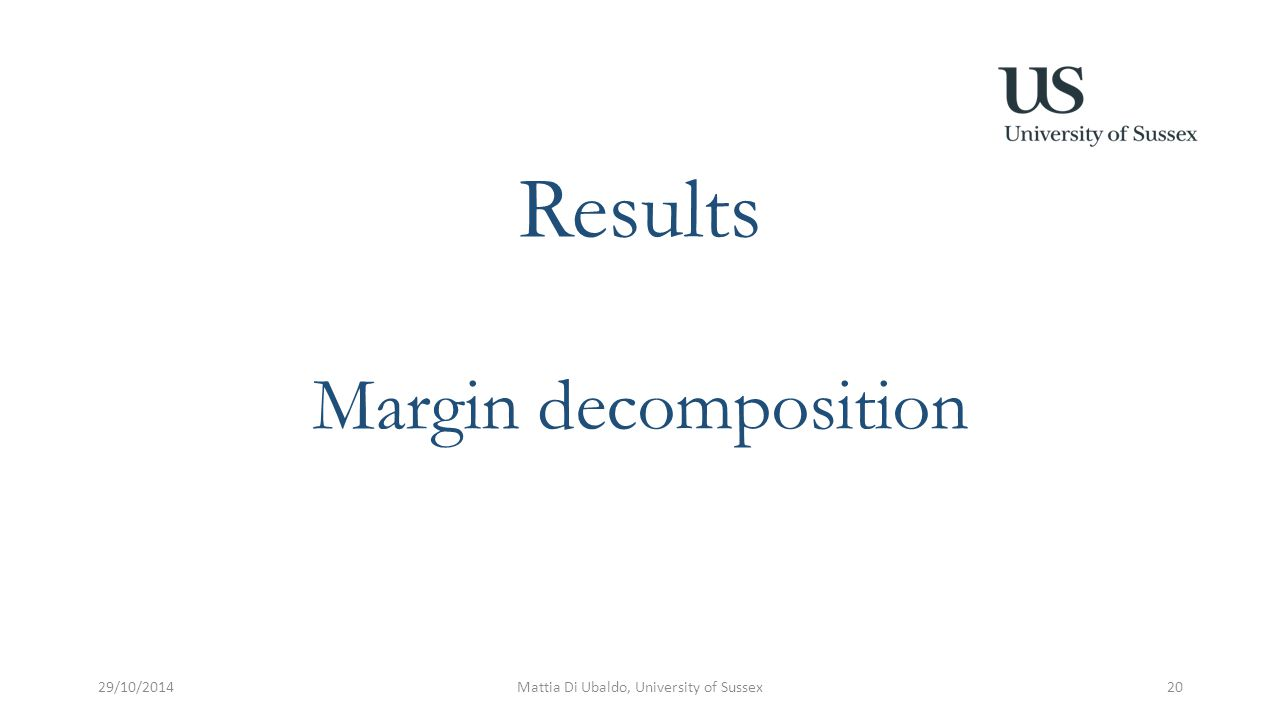 Results Margin decomposition 29/10/2014Mattia Di Ubaldo, University of Sussex20