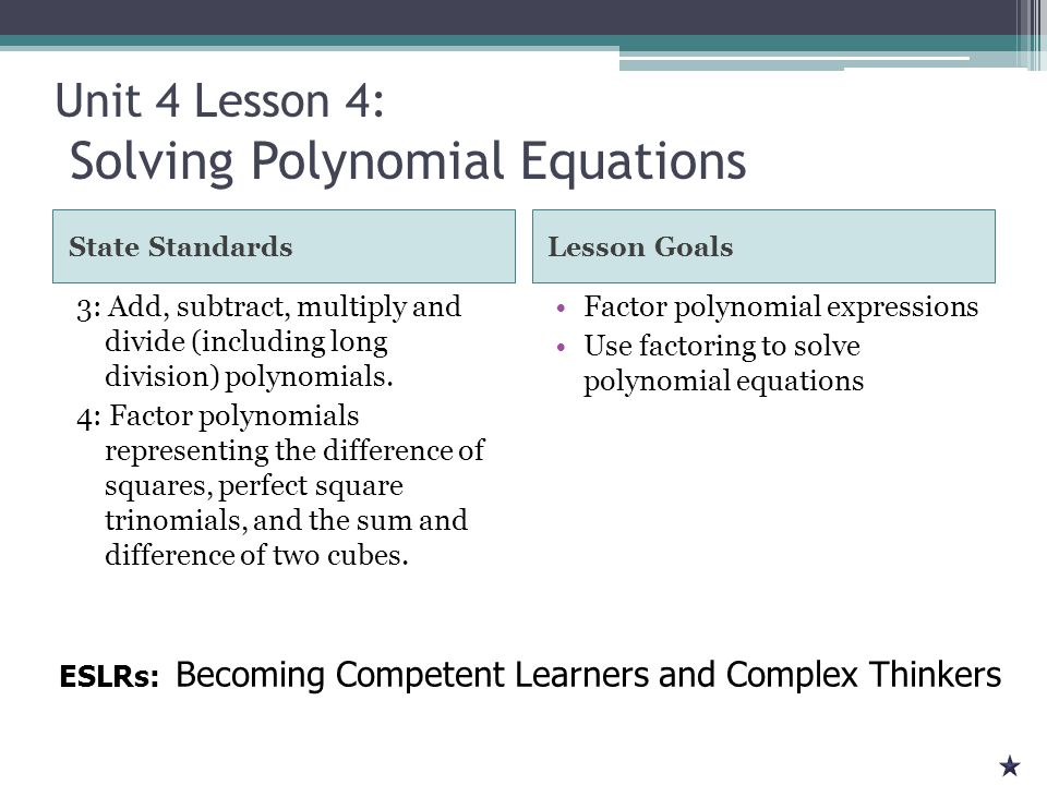Solving Polynomial Equations Factor Set each factor to 0 Solve each mini equation X